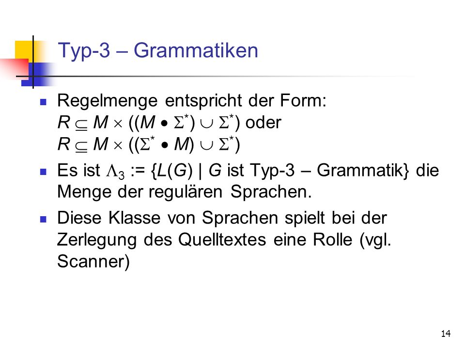 Typ-3 – Grammatiken Regelmenge entspricht der Form: R  M  ((M  *)  *) oder R  M  ((*  M)  *)