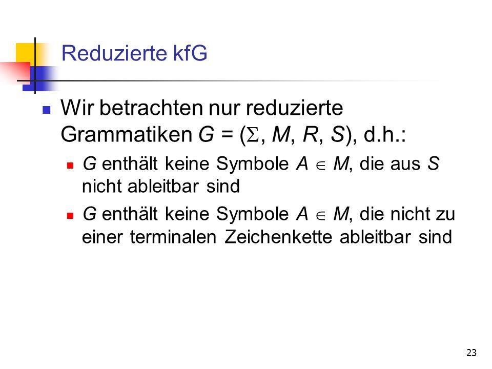 Wir betrachten nur reduzierte Grammatiken G = (, M, R, S), d.h.: