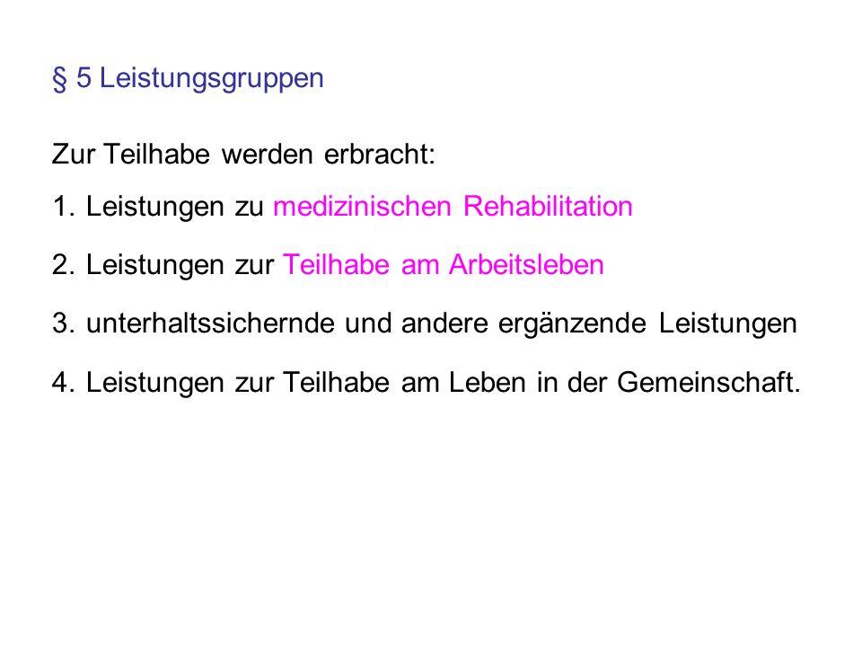 § 5 Leistungsgruppen Zur Teilhabe werden erbracht: Leistungen zu medizinischen Rehabilitation. Leistungen zur Teilhabe am Arbeitsleben.