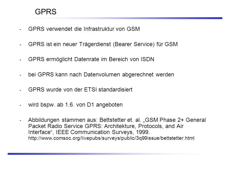 GPRS GPRS verwendet die Infrastruktur von GSM