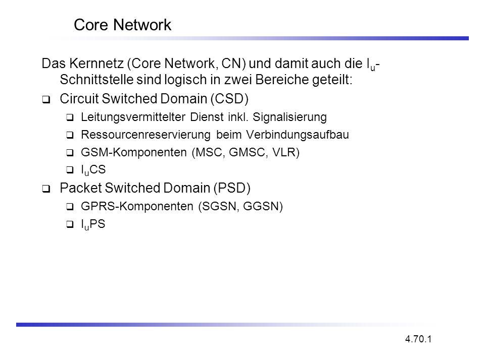 Core Network Das Kernnetz (Core Network, CN) und damit auch die Iu-Schnittstelle sind logisch in zwei Bereiche geteilt: