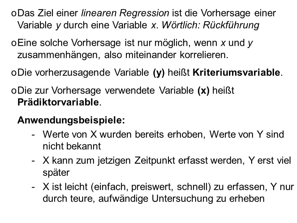 Das Ziel einer linearen Regression ist die Vorhersage einer Variable y durch eine Variable x. Wörtlich: Rückführung