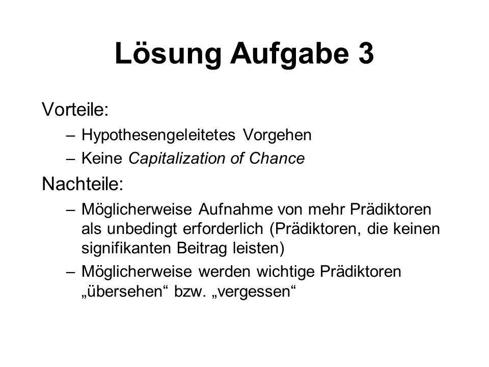 Lösung Aufgabe 3 Vorteile: Nachteile: Hypothesengeleitetes Vorgehen