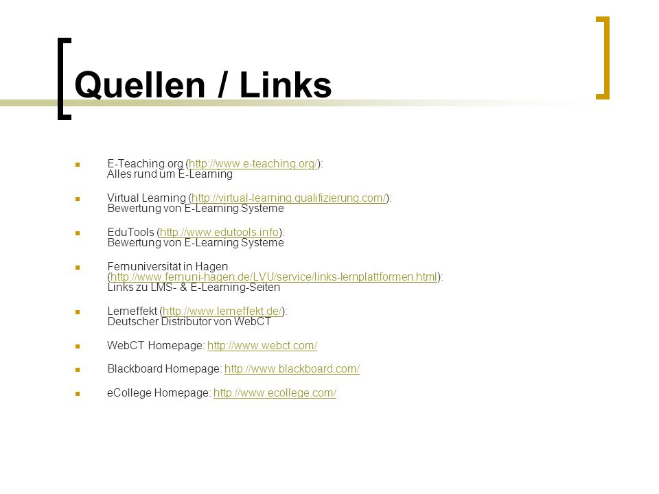 Quellen / Links E-Teaching.org (http://www.e-teaching.org/): Alles rund um E-Learning.