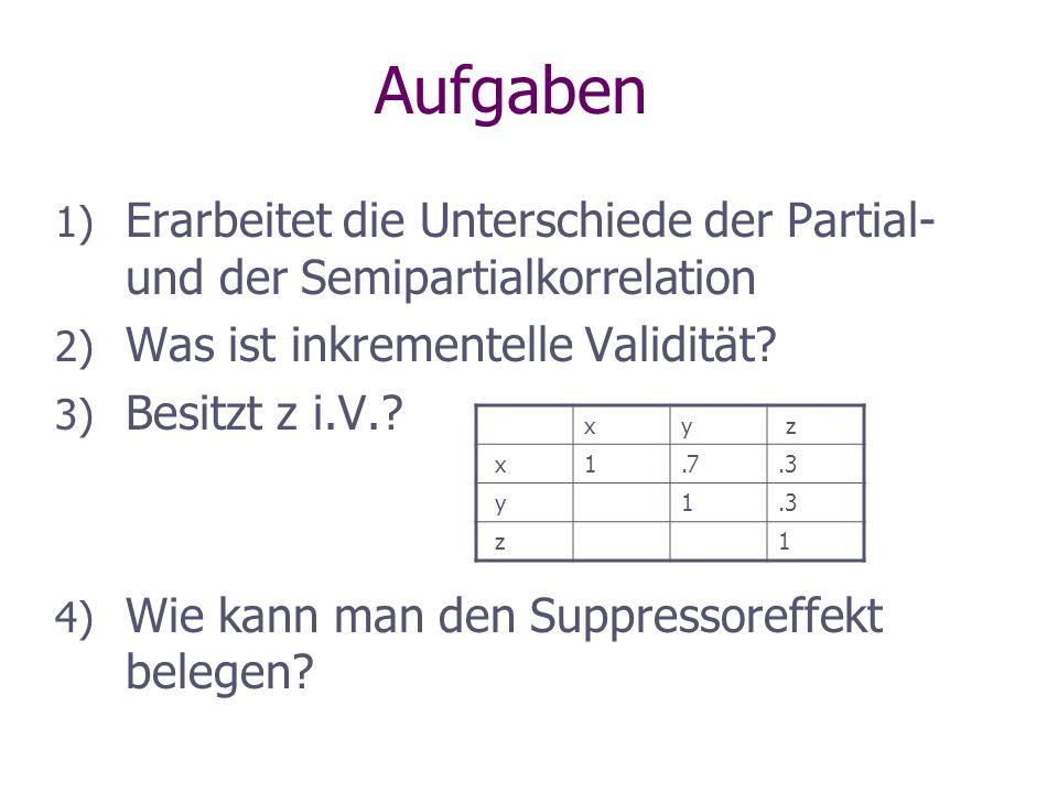 Aufgaben Erarbeitet die Unterschiede der Partial- und der Semipartialkorrelation. Was ist inkrementelle Validität