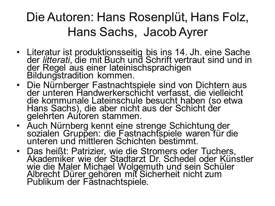 Die Autoren: Hans Rosenplüt, Hans Folz, Hans Sachs, Jacob Ayrer