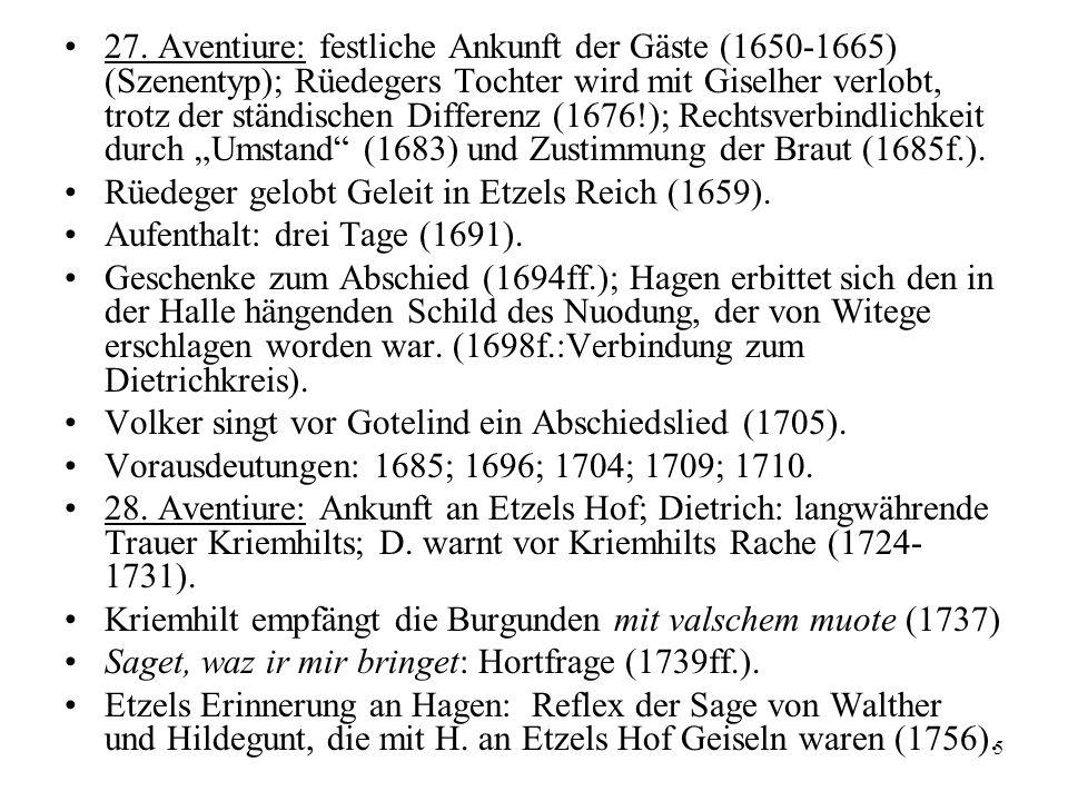 """27. Aventiure: festliche Ankunft der Gäste (1650-1665) (Szenentyp); Rüedegers Tochter wird mit Giselher verlobt, trotz der ständischen Differenz (1676!); Rechtsverbindlichkeit durch """"Umstand (1683) und Zustimmung der Braut (1685f.)."""