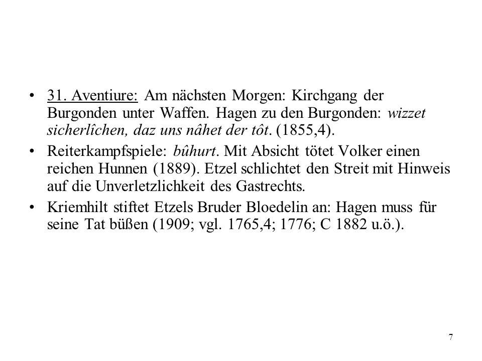 31. Aventiure: Am nächsten Morgen: Kirchgang der Burgonden unter Waffen. Hagen zu den Burgonden: wizzet sicherlîchen, daz uns nâhet der tôt. (1855,4).