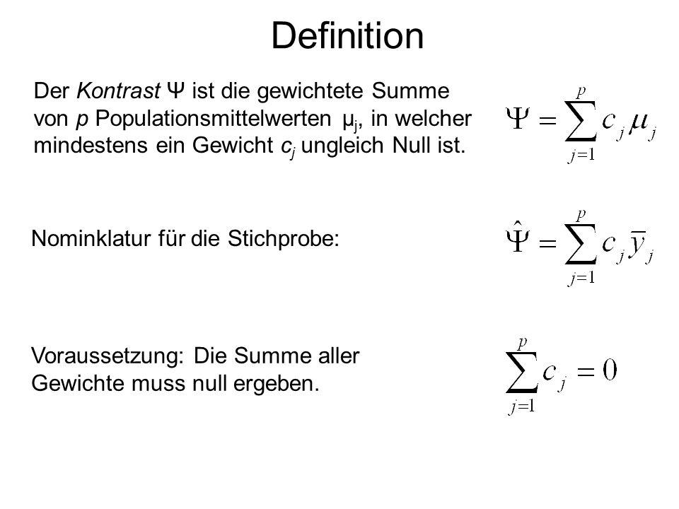 Definition Der Kontrast Ψ ist die gewichtete Summe von p Populationsmittelwerten μj, in welcher mindestens ein Gewicht cj ungleich Null ist.