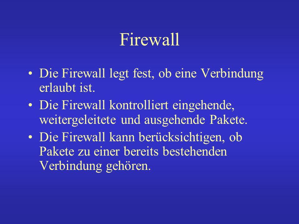 Firewall Die Firewall legt fest, ob eine Verbindung erlaubt ist.