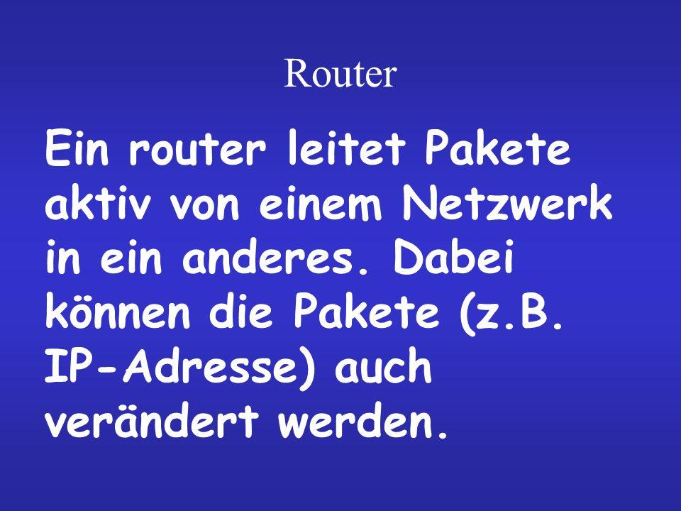 Router Ein router leitet Pakete aktiv von einem Netzwerk in ein anderes.