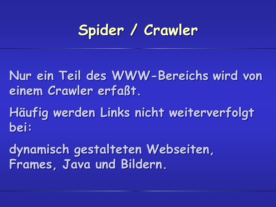 Spider / Crawler Nur ein Teil des WWW-Bereichs wird von einem Crawler erfaßt. Häufig werden Links nicht weiterverfolgt bei: