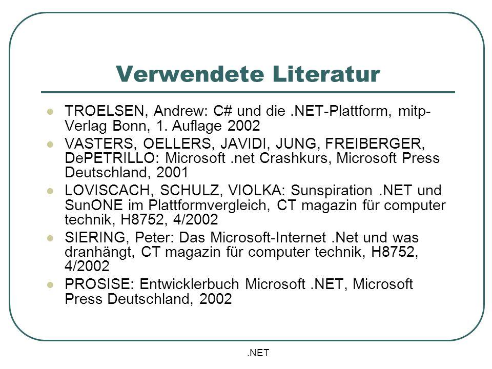 Verwendete Literatur TROELSEN, Andrew: C# und die .NET-Plattform, mitp-Verlag Bonn, 1. Auflage 2002.