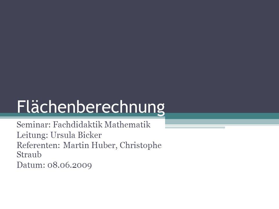 Flächenberechnung Seminar: Fachdidaktik Mathematik