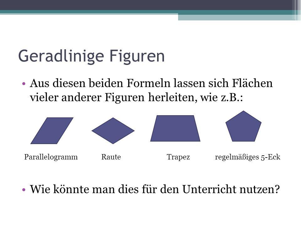 Geradlinige Figuren Aus diesen beiden Formeln lassen sich Flächen vieler anderer Figuren herleiten, wie z.B.: