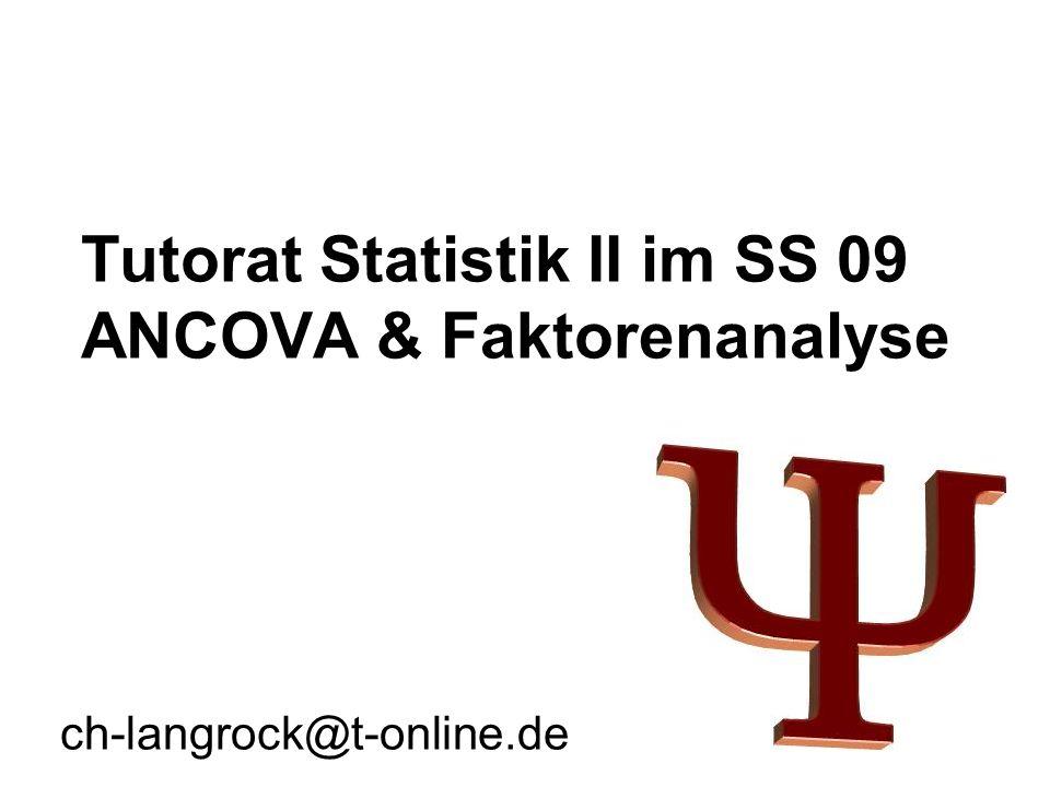 Tutorat Statistik II im SS 09 ANCOVA & Faktorenanalyse