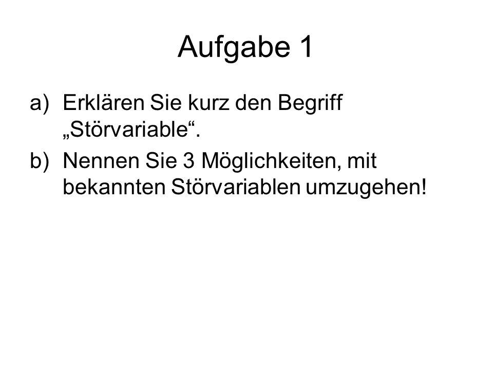 """Aufgabe 1 Erklären Sie kurz den Begriff """"Störvariable ."""