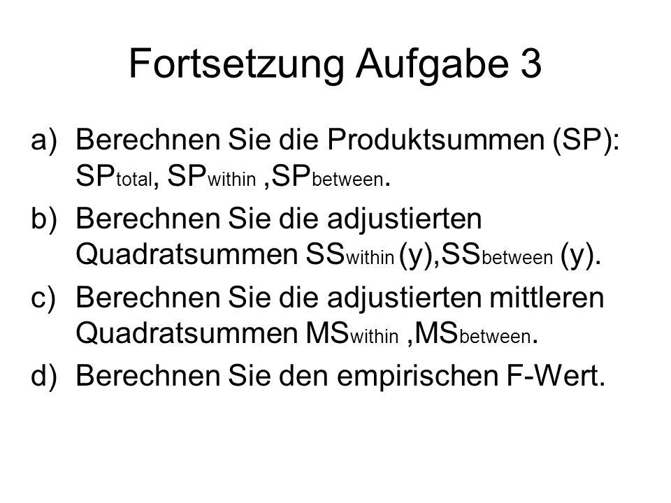 Fortsetzung Aufgabe 3 Berechnen Sie die Produktsummen (SP): SPtotal, SPwithin ,SPbetween.