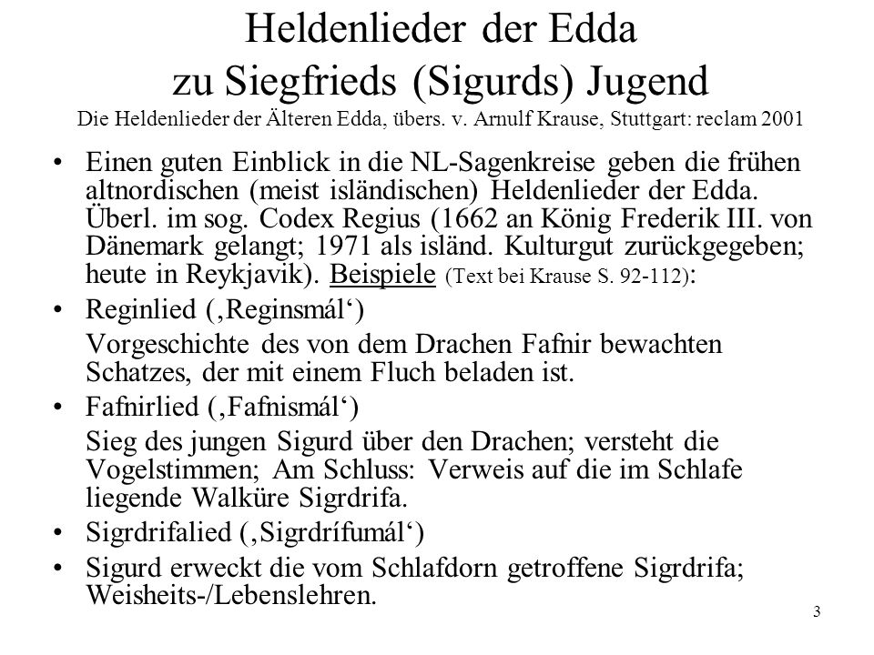 Heldenlieder der Edda zu Siegfrieds (Sigurds) Jugend Die Heldenlieder der Älteren Edda, übers. v. Arnulf Krause, Stuttgart: reclam 2001