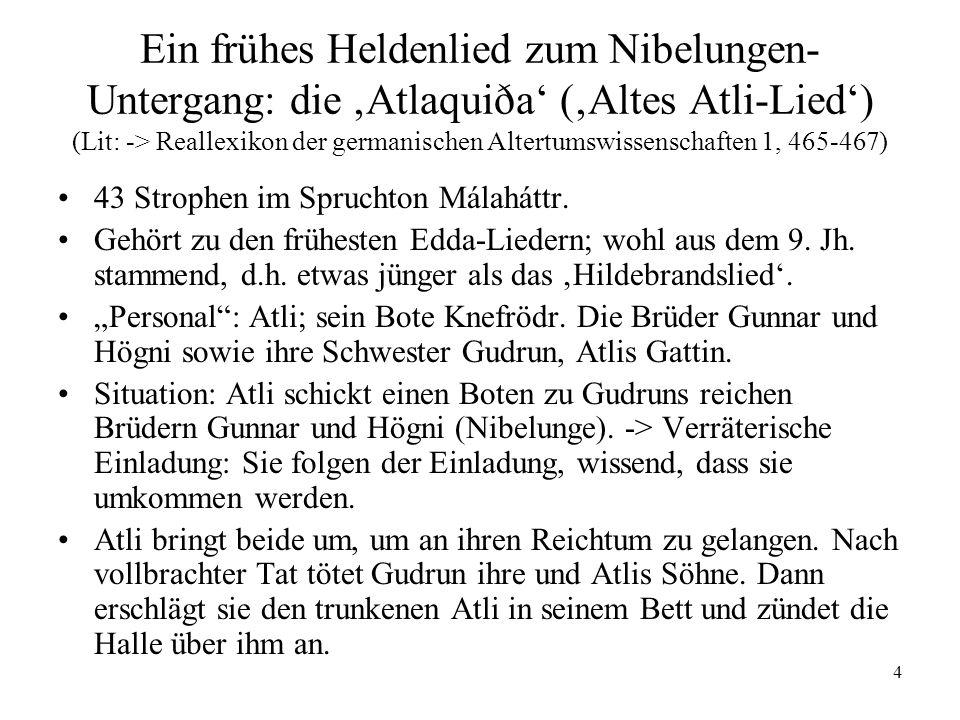 Ein frühes Heldenlied zum Nibelungen-Untergang: die 'Atlaquiða' ('Altes Atli-Lied') (Lit: -> Reallexikon der germanischen Altertumswissenschaften 1, 465-467)