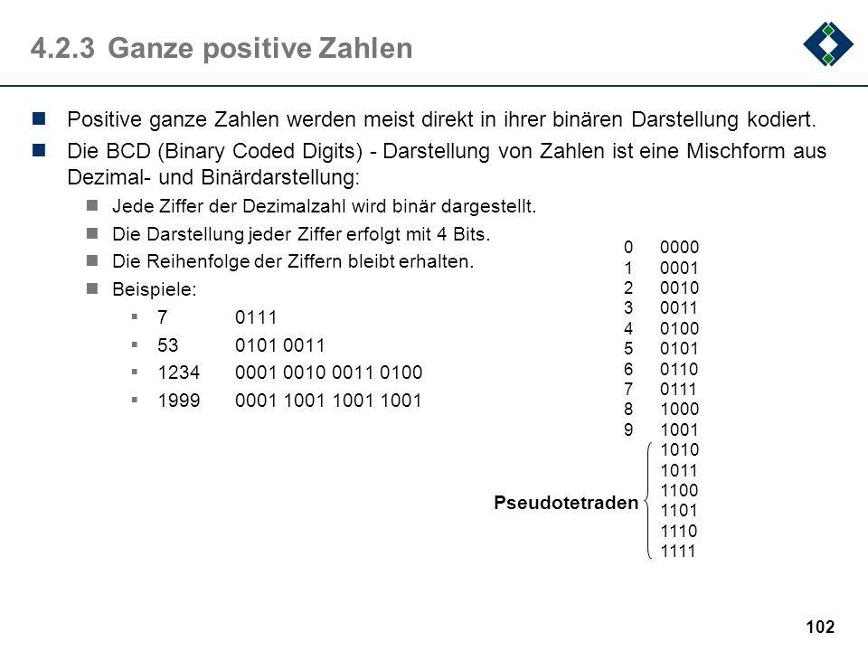 4.2.3 Ganze positive ZahlenPositive ganze Zahlen werden meist direkt in ihrer binären Darstellung kodiert.