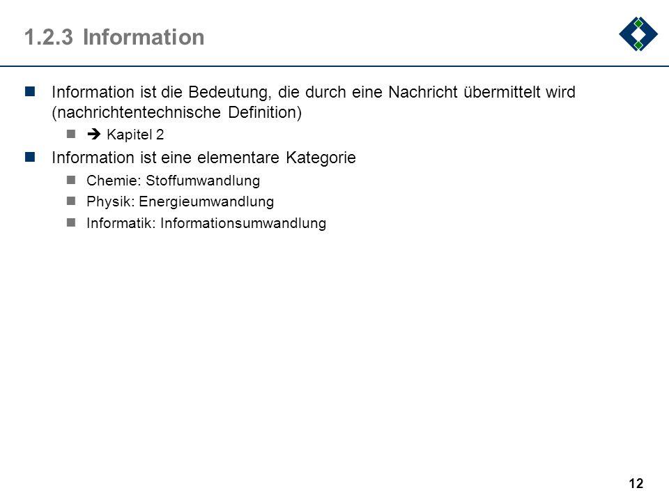 1.2.3 InformationInformation ist die Bedeutung, die durch eine Nachricht übermittelt wird (nachrichtentechnische Definition)