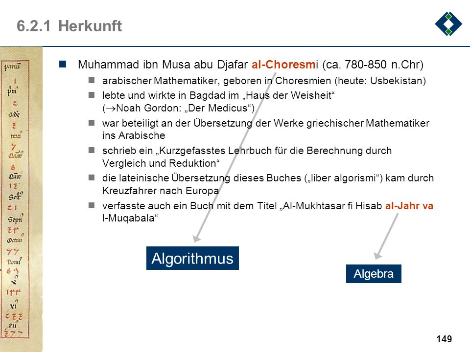 6.2.1 HerkunftMuhammad ibn Musa abu Djafar al-Choresmi (ca. 780-850 n.Chr) arabischer Mathematiker, geboren in Choresmien (heute: Usbekistan)