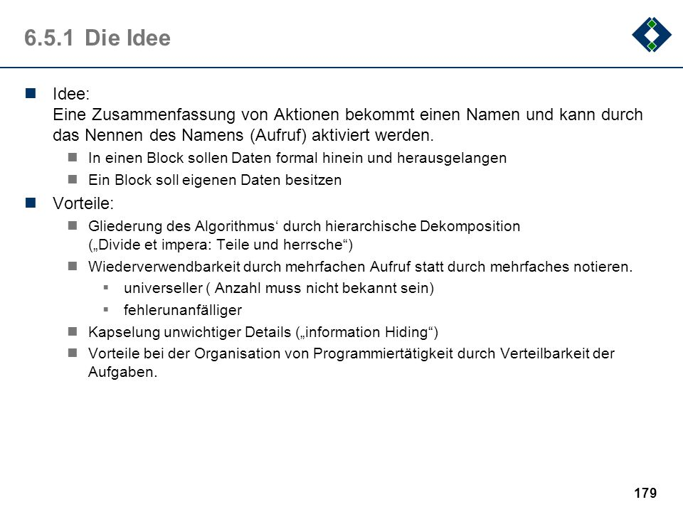 6.5.1 Die IdeeIdee: Eine Zusammenfassung von Aktionen bekommt einen Namen und kann durch das Nennen des Namens (Aufruf) aktiviert werden.