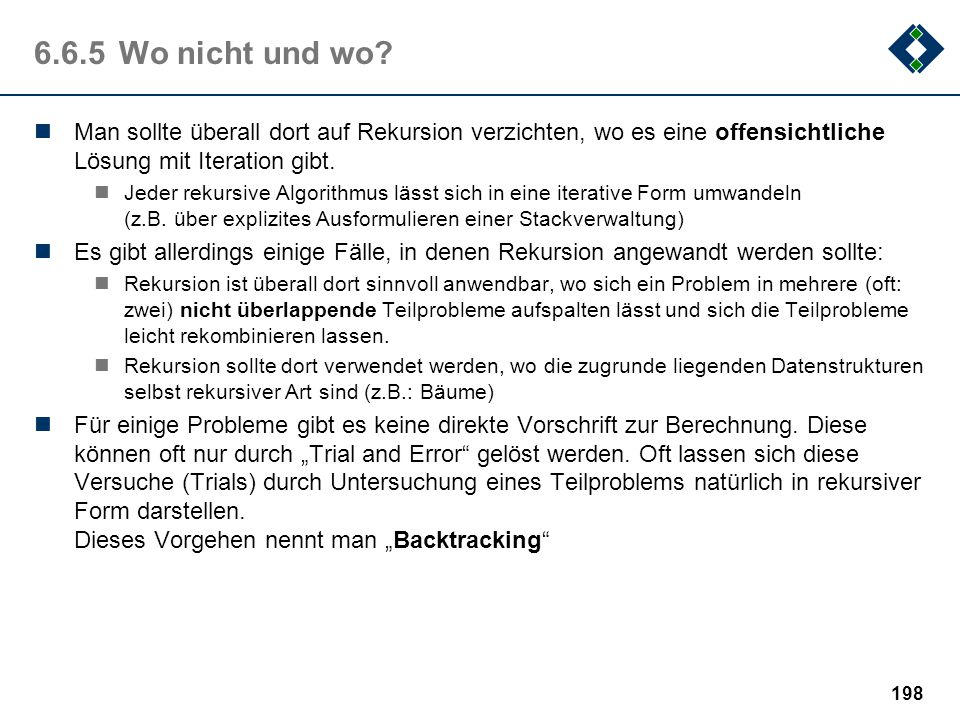 6.6.5 Wo nicht und wo Man sollte überall dort auf Rekursion verzichten, wo es eine offensichtliche Lösung mit Iteration gibt.