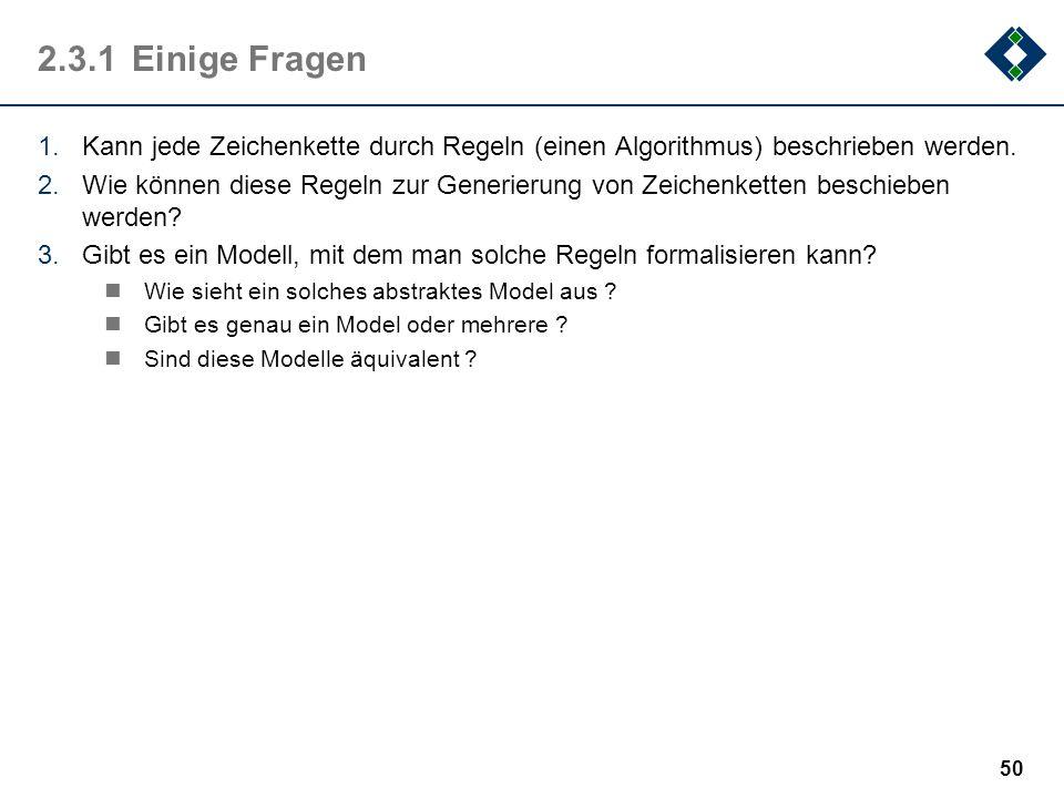 2.3.1 Einige FragenKann jede Zeichenkette durch Regeln (einen Algorithmus) beschrieben werden.