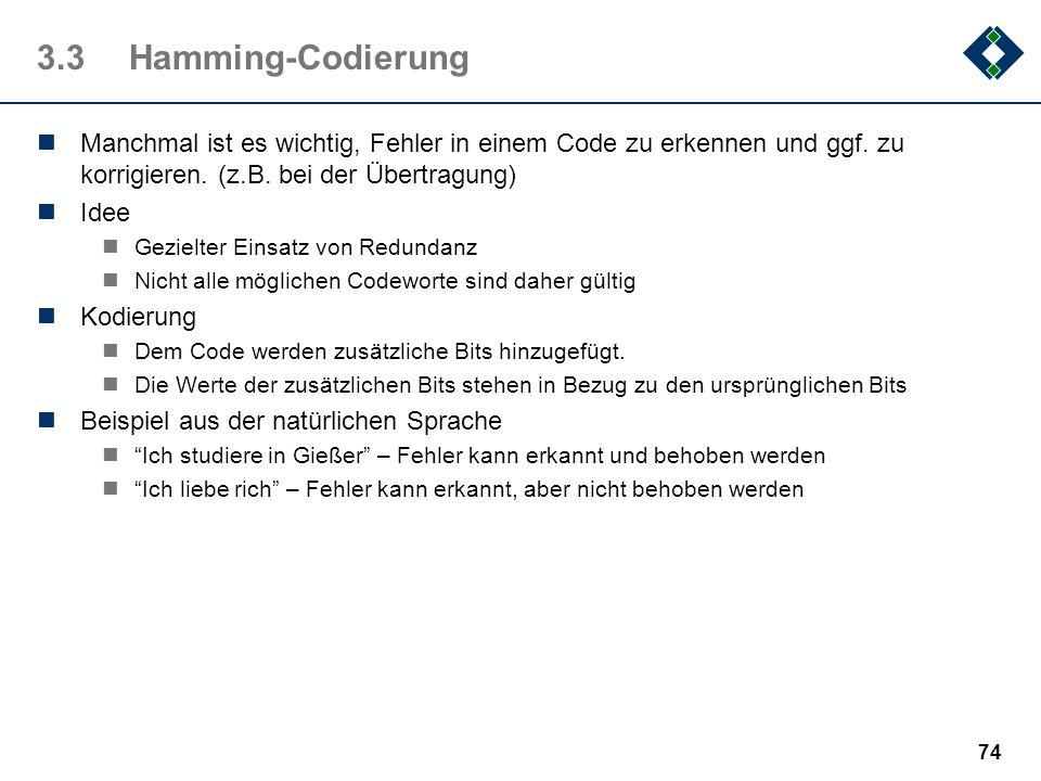 3.3 Hamming-Codierung Manchmal ist es wichtig, Fehler in einem Code zu erkennen und ggf. zu korrigieren. (z.B. bei der Übertragung)