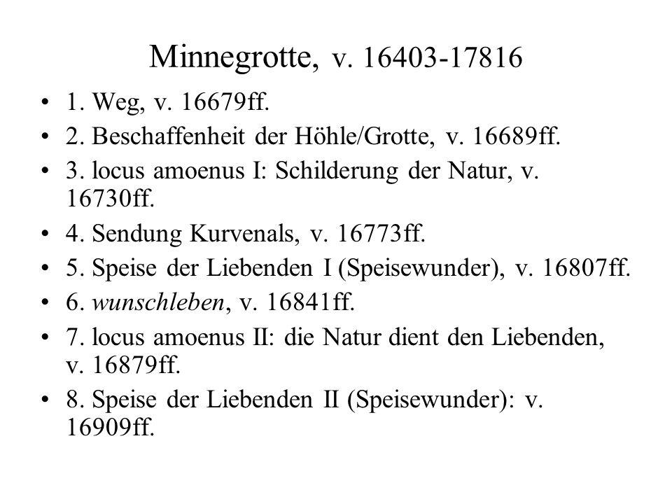 Minnegrotte, v. 16403-17816 1. Weg, v. 16679ff. 2. Beschaffenheit der Höhle/Grotte, v. 16689ff.