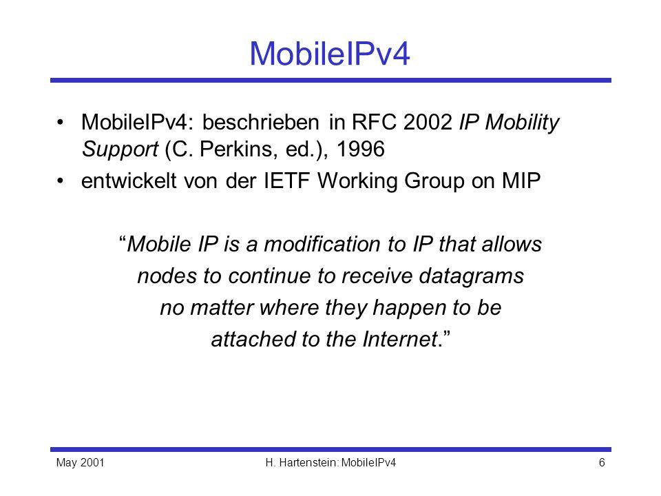 MobileIPv4 MobileIPv4: beschrieben in RFC 2002 IP Mobility Support (C. Perkins, ed.), 1996. entwickelt von der IETF Working Group on MIP.