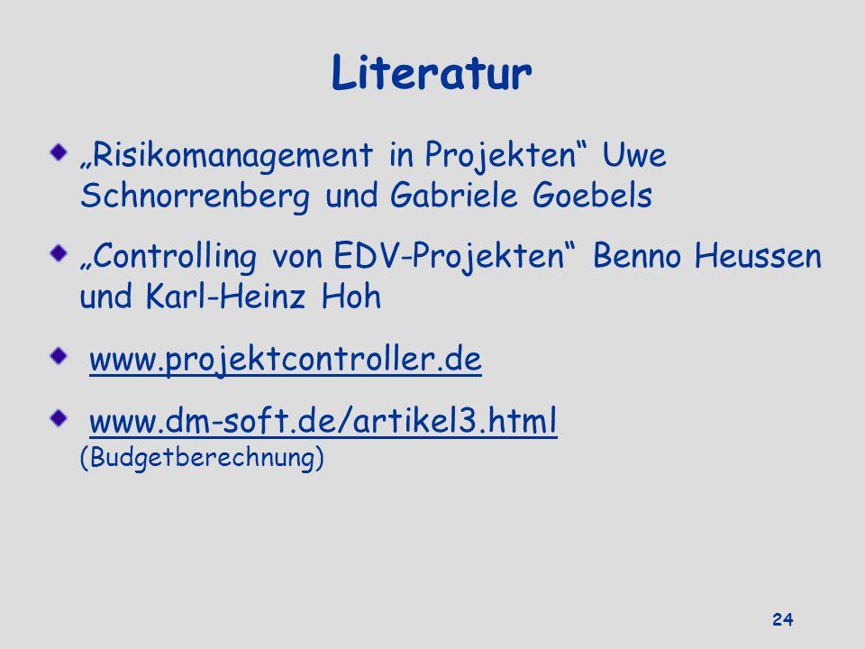 """Literatur """"Risikomanagement in Projekten Uwe Schnorrenberg und Gabriele Goebels. """"Controlling von EDV-Projekten Benno Heussen und Karl-Heinz Hoh."""