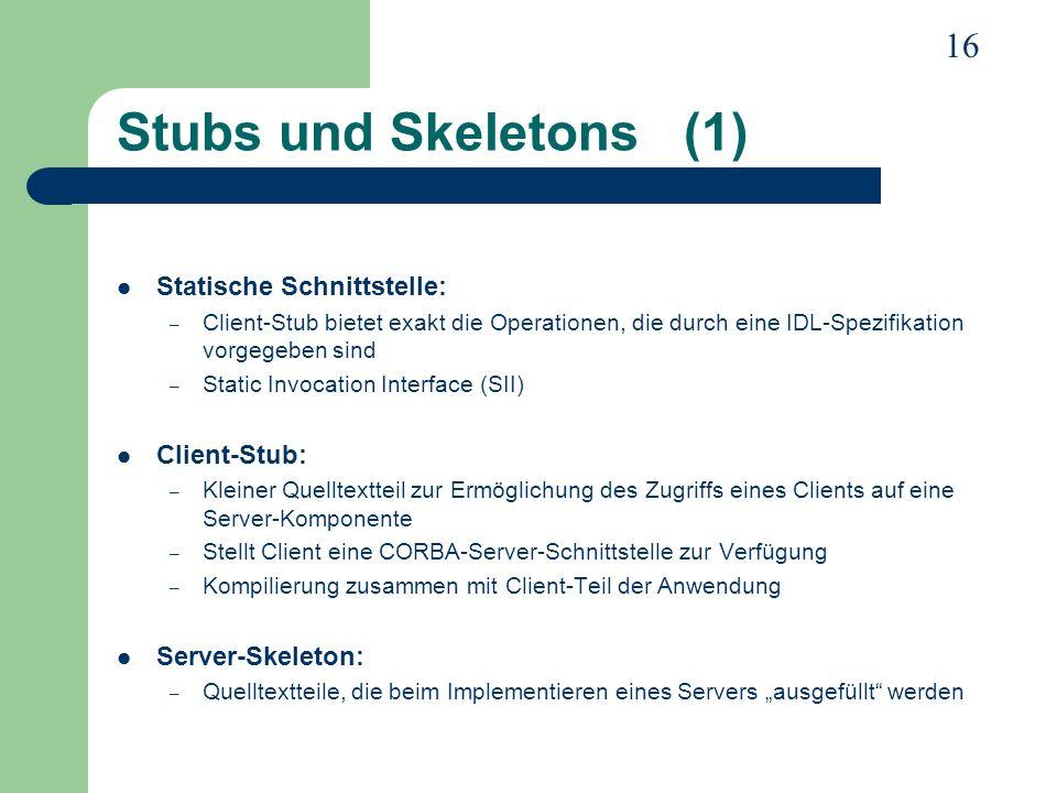 Stubs und Skeletons (1) Statische Schnittstelle: Client-Stub: