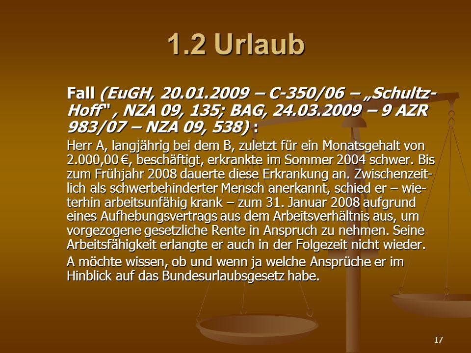 "1.2 Urlaub Fall (EuGH, 20.01.2009 – C-350/06 – ""Schultz-Hoff , NZA 09, 135; BAG, 24.03.2009 – 9 AZR 983/07 – NZA 09, 538) :"