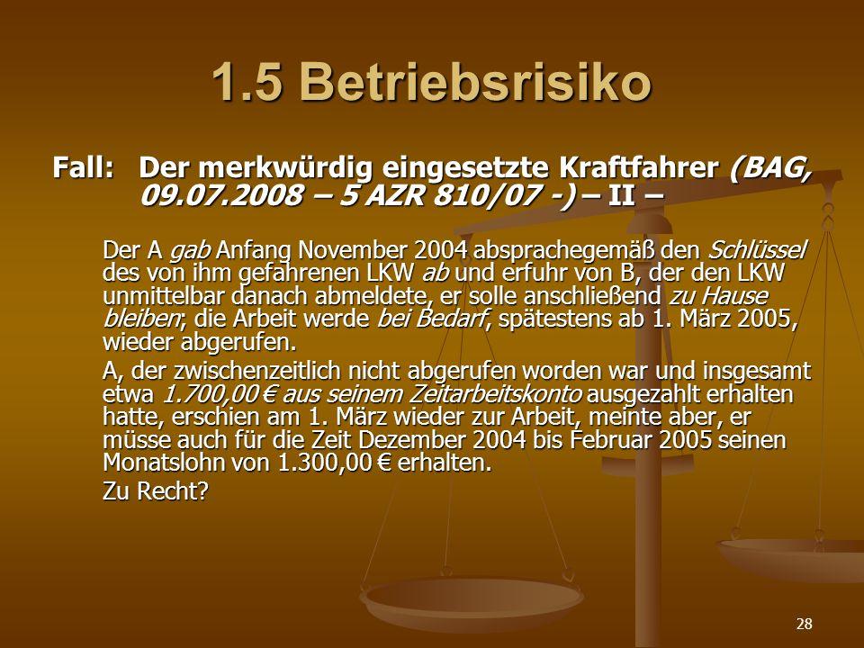 1.5 Betriebsrisiko Fall: Der merkwürdig eingesetzte Kraftfahrer (BAG, 09.07.2008 – 5 AZR 810/07 -) – II –