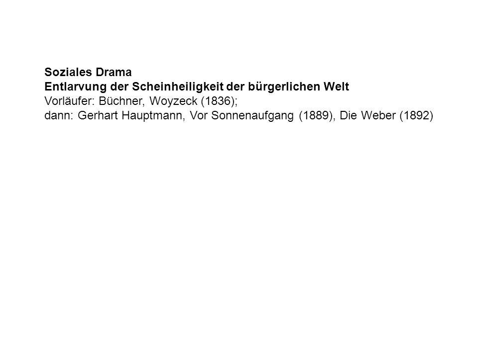Soziales Drama Entlarvung der Scheinheiligkeit der bürgerlichen Welt. Vorläufer: Büchner, Woyzeck (1836);