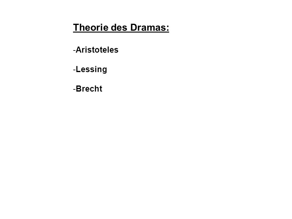 Theorie des Dramas: Aristoteles Lessing Brecht