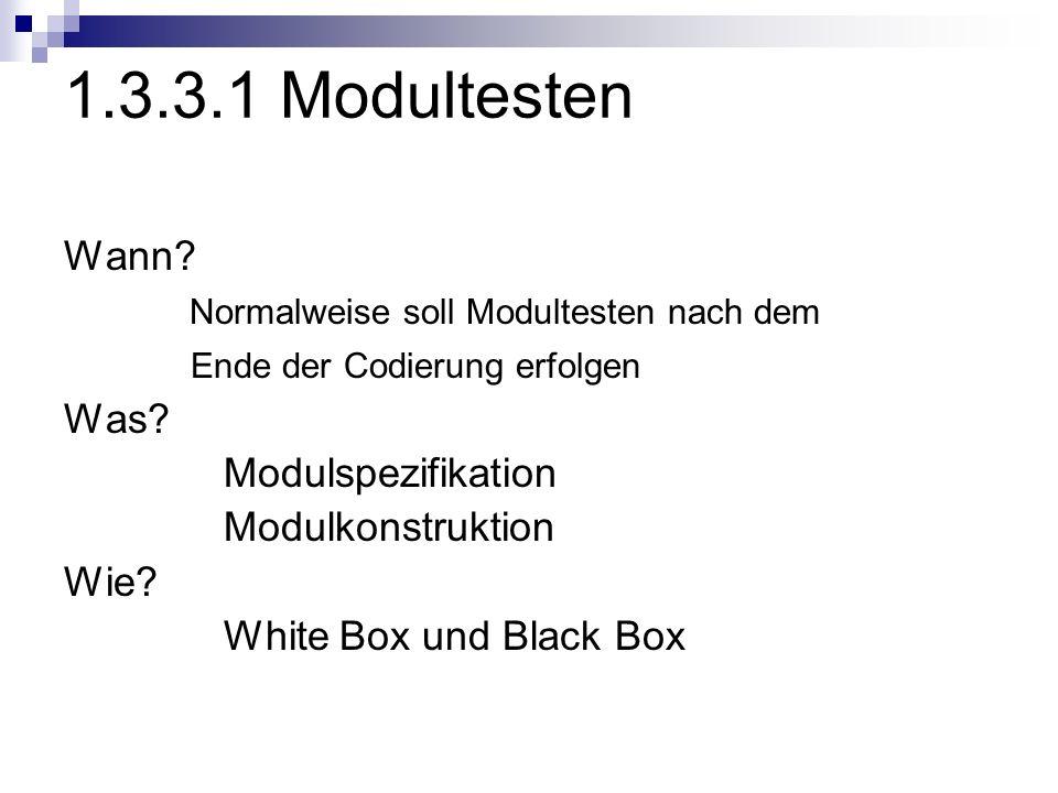 1.3.3.1 Modultesten Wann Normalweise soll Modultesten nach dem Was
