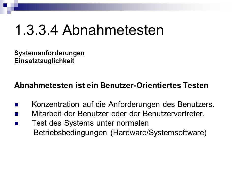 1.3.3.4 Abnahmetesten Systemanforderungen. Einsatztauglichkeit. Abnahmetesten ist ein Benutzer-Orientiertes Testen.