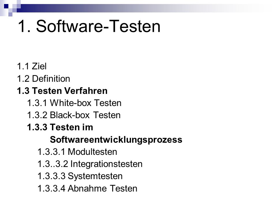 1. Software-Testen 1.1 Ziel 1.2 Definition 1.3 Testen Verfahren
