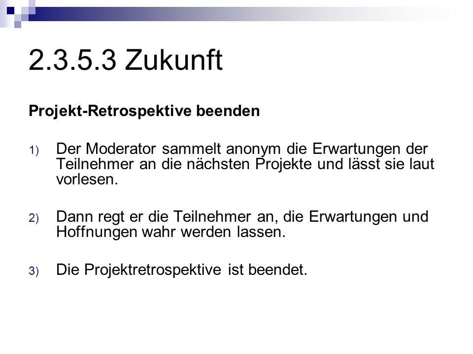 2.3.5.3 Zukunft Projekt-Retrospektive beenden