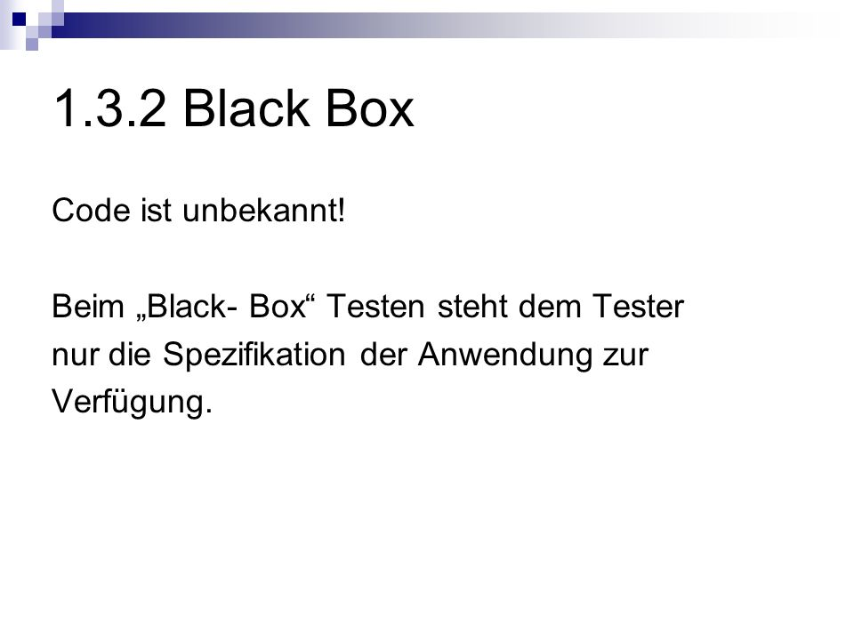 1.3.2 Black Box Code ist unbekannt!