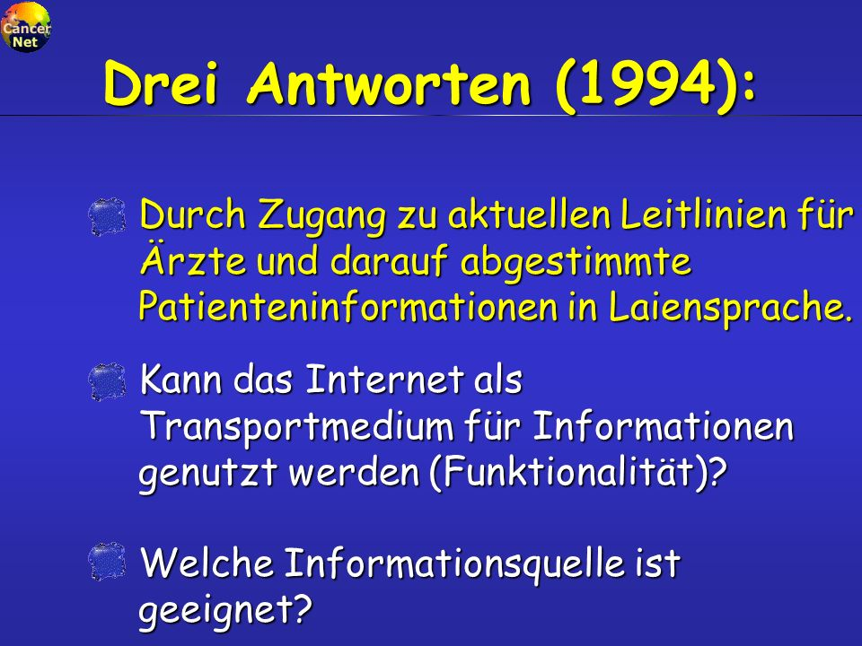 Drei Antworten (1994): Durch Zugang zu aktuellen Leitlinien für Ärzte und darauf abgestimmte Patienteninformationen in Laiensprache.