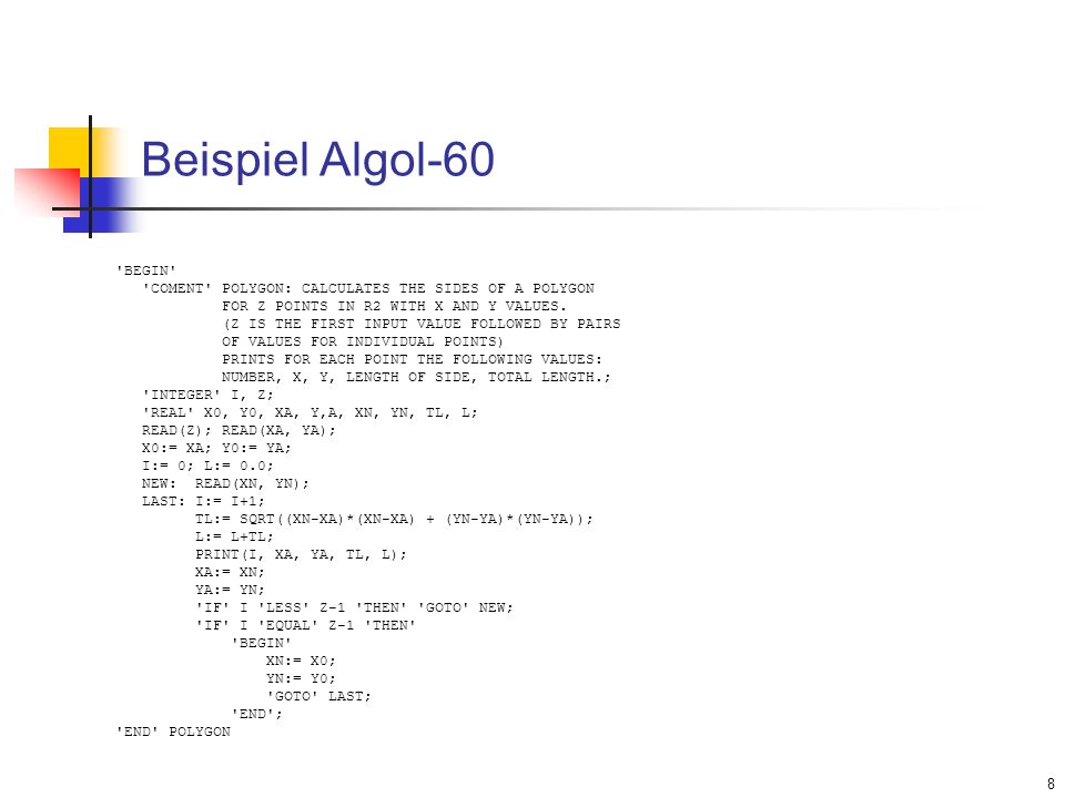 Beispiel Algol-60 BEGIN COMENT POLYGON: CALCULATES THE SIDES OF A POLYGON. FOR Z POINTS IN R2 WITH X AND Y VALUES.