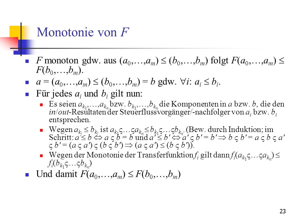 Monotonie von F F monoton gdw. aus (a0,…,am)  (b0,…,bm) folgt F(a0,…,am)  F(b0,…,bm). a = (a0,…,am)  (b0,…,bm) = b gdw. i: ai  bi.