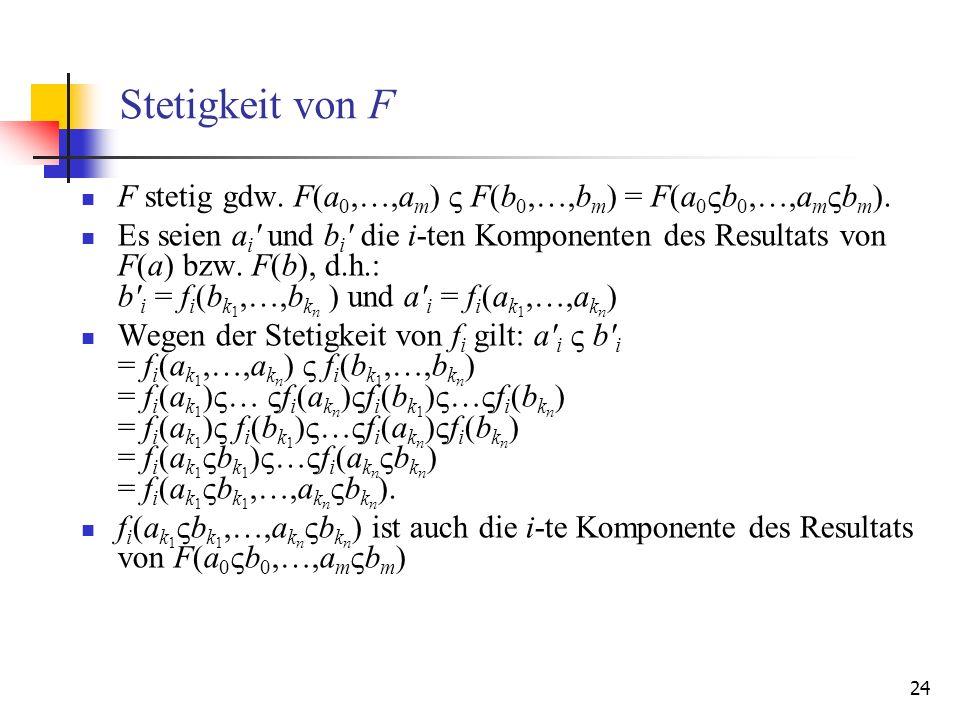 Stetigkeit von F F stetig gdw. F(a0,…,am)  F(b0,…,bm) = F(a0b0,…,ambm).