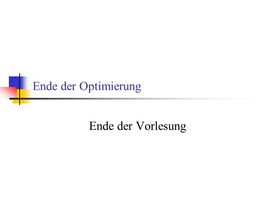 Ende der Optimierung Ende der Vorlesung