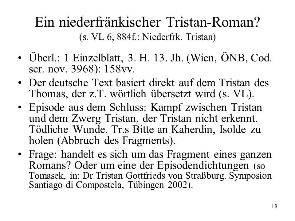 Ein niederfränkischer Tristan-Roman. (s. VL 6, 884f. : Niederfrk